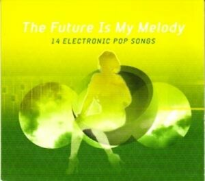 The Future Is My Melodie Vol. 2 14 Electronic Pop Songs