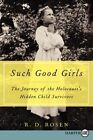 Such Good Girls: The Journey of the Holocaust's Hidden Child Survivors by R D Rosen (Paperback / softback, 2014)
