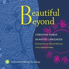 Beautiful Beyond: Christian Songs in Native Languages by Various Artists (CD, Aug-2004, Smithsonian Folkways Recordings)