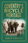 Coventry's Bicycle Heritage by Damien Kimberley (Paperback, 2014)