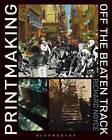 Printmaking Off the Beaten Track by Richard Noyce (Hardback, 2013)
