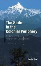 The State in the Colonial Periphery : A Study on Sikkim?s Relation with Great...