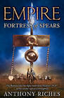Fortress of Spears by Anthony Riches (Hardback, 2011)