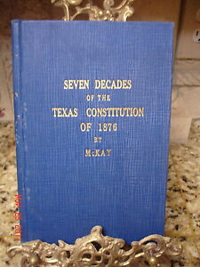 Signed-1ST-SEVEN-DECADES-TEXAS-CONSTITUTION-OF-1876-HISTORY-MCKAY
