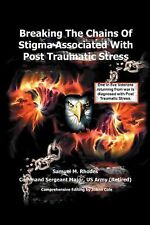 Breaking the Chains of Stigma Associated with Post Traumatic Stress by Sam M....