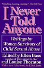 I Never Told Anyone : Writings by Women Survivors of Child Sexual Abuse by Ellen Bass and Louise Thornton (1991, Paperback, Reprint)
