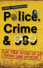 Police, Crime & 999: The True Story of a Front Line Officer by John Donoghue (Paperback, 2011)