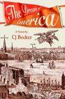 The Dream of America by CJ Becker 0595381073 iUniverse Inc 2006 Paperback