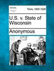 U.S. V. State of Wisconsin by Anonymous (Paperback / softback, 2012)