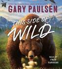 This Side of Wild: Mutts, Mares, and Laughing Dinosaurs by Gary Paulsen (CD-Audio, 2015)
