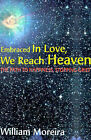 Embraced in Love, We Reach Heaven: The Path to Happiness, Stopping Grief by William Moreira (Paperback / softback, 2001)