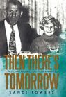 Then There's Tomorrow 9781450281744 by Sandi Towers Hardback