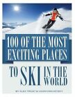 100 of the Most Exciting Places to Ski in the World by Alex Trost, Vadim Kravetsky (Paperback / softback, 2014)