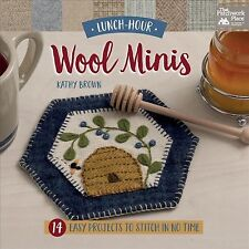 Lunch-Hour Wool Minis : 14 Easy Projects to Stitch in No Time by Kathy Brown (2018, Paperback)