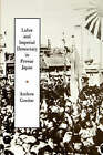 Labor and Imperial Democracy in Prewar Japan by Andrew Gordon (Paperback, 1992)