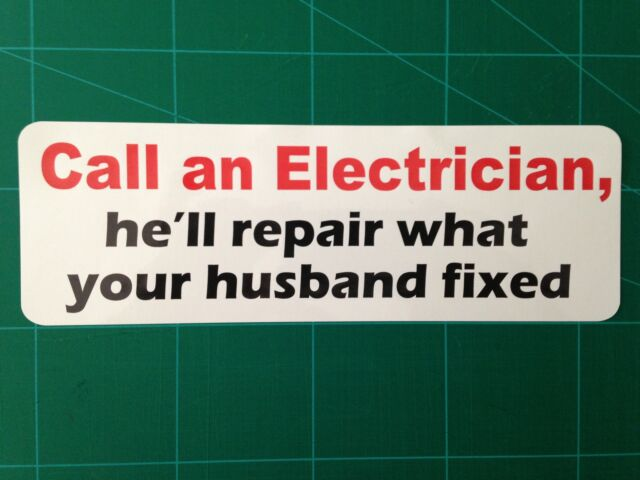 CALL AN ELECTRICIAN HE'LL REPAIR WHAT YOUR HUSBAND FIXED - BUMPER STICKER FUNNY