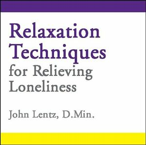 Relaxation-Techniques-for-Relieving-Loneliness-by-John-D-Lentz-CD-Audio-2013