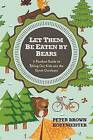 Let Them Be Eaten By Bears: A Fearless Guide to Taking Our Kids Into the Great Outdoors by Peter Brown Hoffmeister (Paperback, 2013)
