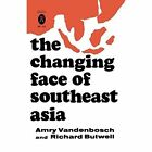 The Changing Face of Southeast Asia by Amry Vandenbosch, Richard Butwell (Paperback, 2014)