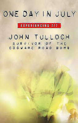1 of 1 - One Day in July: Experiencing 7/7, New, Tulloch, John Book