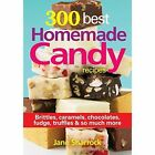 300 Best Homemade Candy Recipes: Brittles, Caramels, Chocolates, Fudge, Truffles & So Much More by Jane Sharrock (Paperback, 2014)