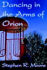 Dancing in The Arms of Orion 9780595663354 by Stephen R. Moore Hardcover