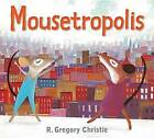 Mousetropolis by Gregory Christie (Hardback, 2015)