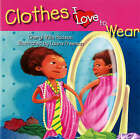 Clothes I Love to Wear by Cheryl Willis Hudson (Paperback, 2008)