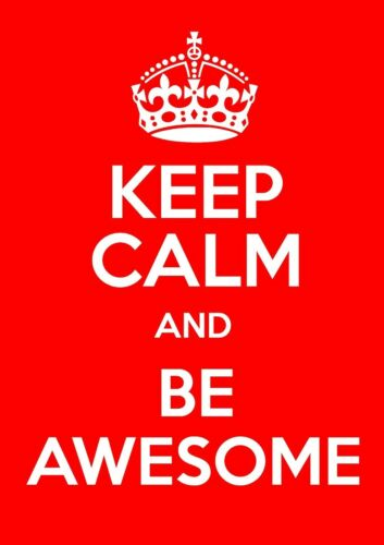 KEEP CALM and BE AWESOME Poster Motivational Inspiring FREE P+P CHOOSE YOUR SIZE