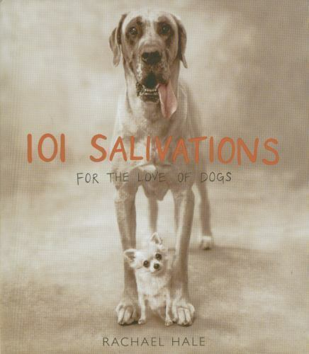101 Salivations : For the Love of Dogs by Rachael Hale (2003, Hardcover) NEW