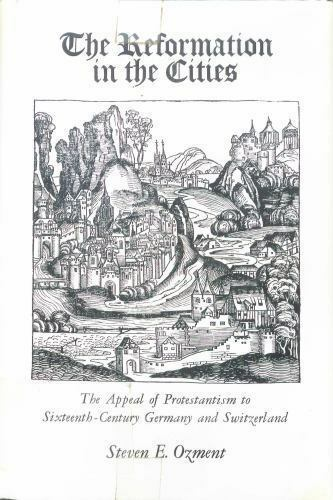 The Reformation in the Cities: The Appeal of Protestantism to Sixteenth-Century