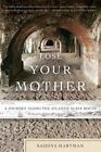 Lose Your Mother: A Journey Along the Atlantic Slave Route by Saidiya Hartman (Paperback / softback)
