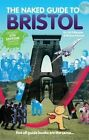 The Naked Guide to Bristol: Not All Guide Books are the Same by Jones Richard, Gil Gillespie (Paperback, 2015)