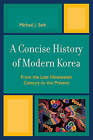 A Concise History of Modern Korea: From the Late Nineteenth Century to the Present by Michael J. Seth (Paperback, 2009)
