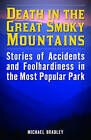 Death in the Great Smoky Mountains: Stories of Accidents and Foolhardiness in the Most Popular Park by Michael Bradley (Paperback, 2016)