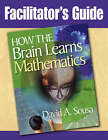 Facilitator's Guide, How the Brain Learns Mathematics by Dr David A Sousa (Paperback, 2008)