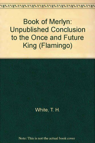 "Book of Merlyn: Unpublished Conclusion to the ""Once and Future King"" (Flamingo)"