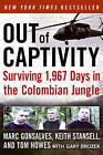 Out of Captivity: Surviving 1,967 Days in the Colombian Jungle by Gary Brozek, Tom Howes, Marc Gonsalves, Keith Stansell (Paperback, 2010)