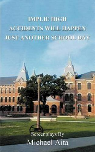 Implie High/Accidents Will Happen/Just Another School Day : Screenplays by...