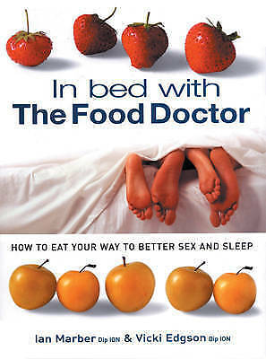 1 of 1 - In Bed With the Food Doctor: How to Eat Yourself to Better Sex and Sleep, Marber