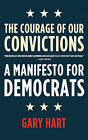 The Courage of Our Convictions: A Manifesto for Democrats by Gary Hart (Paperback / softback)