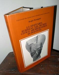 Pernigotti,LA STATUARIA EGIZIANA NEL MUSEO CIVICO ARCHEOLOGICO DI BOLOGNA,1980