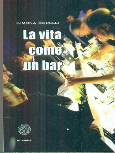 LA VITA E' COME UN BAR  BORELLI SIMONA SBC EDIZIONI 2013
