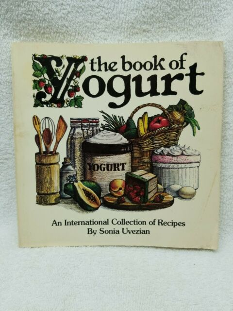 The Book of Yogurt : An International Collection of Recipes by Sonia Uvezian...
