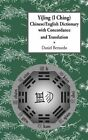 Yijing (I Ching) Chinese/English Dictionary with Concordance and Translation by Daniel Claudio Bernardo (Hardback, 2012)
