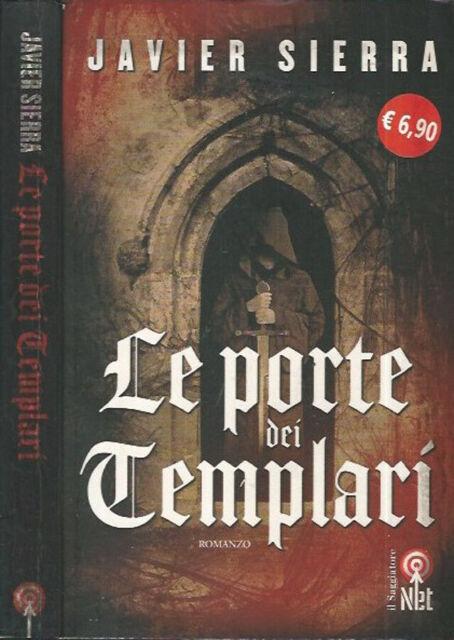Le porte dei Templari. . Javier Sierra. 2007. .