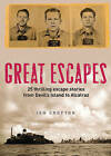 Great Escapes: Thrilling Escape Stories from Devil's Island to Alcatraz by Ian Crofton (Hardback, 2010)