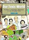Our Toxic World: A Guide to Hazardous Substances in our Everyday Lives by Toxics Link (Paperback, 2010)
