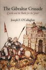 The Gibraltar Crusade: Castile and the Battle for the Strait by Joseph F. O'Callaghan (Paperback, 2014)