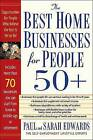 The Best Home Businesses for People 50+: Opportunities for People Who Believe the Best is Yet to Be! by Paul Edwards, Sarah Edwards (Paperback, 2004)